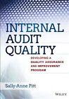 Internal Audit Quality: Developing a Quality Assurance and Improvement Program by Michael Pitt, Sally-Anne Pitt (Hardback, 2014)