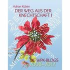 Der Weg Aus Der Knechtschaft I - Die Wpk-Blogs 2008-2012 by Adrian Kubler (Paperback / softback, 2013)