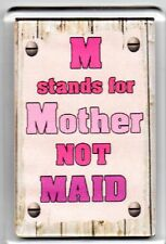 FRIDGE MAGNET Quotes Saying Gift Present Novelty Funny MOTHER NOT MAID