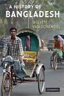 History of Bangladesh: Politics, Economic and Civil Society by Willem van Schendel (Paperback, 2009)