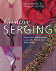 Creative Serging: Innovative Applications to Get the Most from Your Serger by Nancy Bednar, Anne van der Kley (Paperback, 2007)