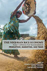 The Nigerian Rice Economy: Policy Options for Transforming Production, Marketing, and Trade by University of Pennsylvania Press (Hardback, 2016)