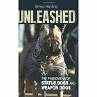 Unleashed: The Phenomena of Status Dogs and Weapon Dogs by Simon Harding (Paperback, 2014)