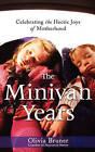 The Minivan Years: Celebrating the Hectic Joys of Motherhood by Olivia Bruner (Paperback / softback, 2008)
