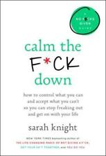 A No F*cks Given Guide Ser.: Calm the F*ck Down : How to Control What You Can and Accept What You Can't So You Can Stop Freaking Out and Get on with Your Life by Sarah Knight (2018, Hardcover)