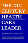 The 21st Century Health Care Leader (The Center for Healthcare Leadership, Emory University School of Medicine) by R.W. Gilkey (Hardback, 1999)