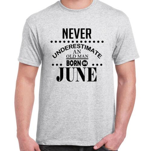 Nunca subestimes un anciano nacido en junio-para hombre Camiseta Divertido Regalo De Cumpleaños