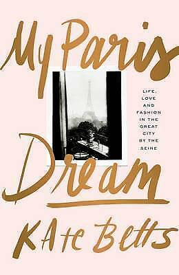 1 of 1 - My Paris Dream: Life, Love and Fashion in the Great City by the Seine by K. Belt