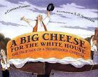 A Big Cheese for the White House: The True Tale of a Tremendous Cheddar by Candace Fleming (Paperback / softback, 2004)
