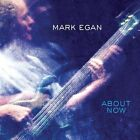 About Now [Digipak] by Mark Egan (CD, 2014, Wavetone Records)
