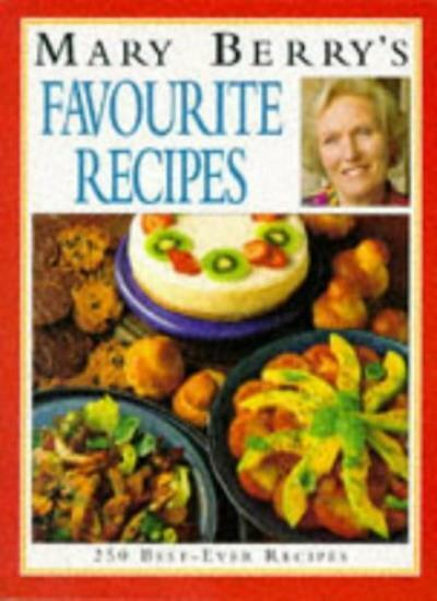 Mary Berry's Favourite Recipes: 250 Best-ever Recipes By Mary Berry
