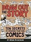 Draw Out the Story: Ten Secrets to Creating Your Own Comics by Owlkids Books Inc.(Paperback / softback)