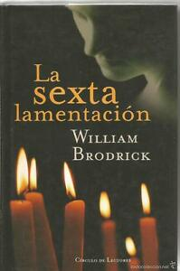 LA SEXTA LAMENTACIÓN. Brodrick, William TAPA DURA COMO NUEVO - España - LA SEXTA LAMENTACIÓN. Brodrick, William TAPA DURA COMO NUEVO - España