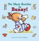 No More Bottles for Bunny 9781910126011 by Bernette Ford Hardback