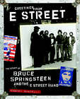 Greetings from E Street: The Story of Bruce Springsteen and the E Street Band by Robert Santelli (Hardback, 2006)