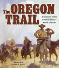 The Oregon Trail: An Illustrated Edition of Francis Parkman's Western Adventure by Francis Parkman (Hardback, 2016)