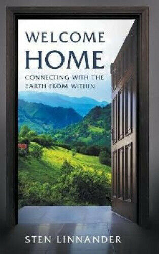 Welcome Home: Connecting with the Earth from Within by Sten Linnander.
