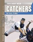 The Best MLB Catchers of All Time by Bo Smolka (Hardback, 2014)