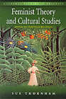Feminist Theory and Cultural Studies: Cultural Studies in Practice by Sue Thornham (Paperback, 2001)