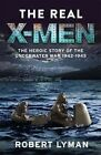 The Real X-Men: The Heroic Story of the Underwater War 1942-1945 by Robert Lyman (Paperback, 2016)