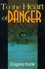 To the Heart of Danger by Eugene Konik (Paperback / softback, 2000)