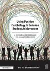 Using Positive Psychology to Enhance Student Achievement: A Schools-Based Programme for Character Education by Tina Rae, Ruth MacConville (Paperback, 2014)