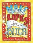 Make Life Your Bitch: A Motivational & Inspirational Adult Coloring Book: Turn Your Stress Into Success and Color Fun Typography! by John T (Paperback / softback, 2016)