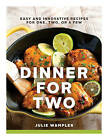 Dinner for Two: Easy and Innovative Recipes for One, Two, or a Few by Julie Wampler (Hardback, 2015)