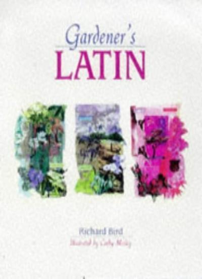 Gardener's Latin By Richard Bird