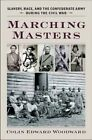 Marching Masters: Slavery, Race, and the Confederate Army During the Civil War by Colin Edward Woodward (Hardback, 2014)