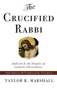 The-Crucified-Rabbi-Judaism-and-the-Origins-of-Catholic-Christianity-Origin