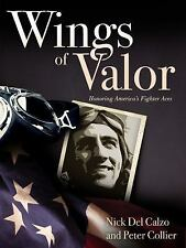 Wings of Valor : Honoring America's Fighter Aces by Nick Del Calzo and Peter...