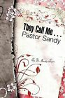They Call Me . . . Pastor Sandy by Sandy Toyne (Paperback / softback, 2009)