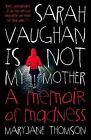 Sarah Vaughan is Not My Mother by MaryJane Thomson (Paperback, 2013)