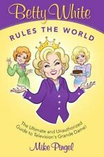Betty White Rules the World  - The Ultimate (and Unauthorized) Guide to Televisi