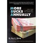More Bucks Annually Ken K. Wong iUniverse Paperback 9781462000227