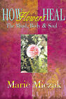 How Flowers Heal: The Mind, Body & Soul by Marie Anakee Miczak (Paperback / softback, 2000)