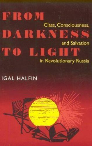 From Darkness to Light: Class, Consciousness, and Salvation in Revolutionary Rus