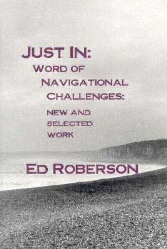 Just In: Word of Navigational Change : New and Selected Work Ed Robeson