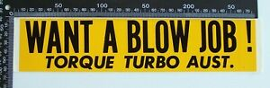 VINTAGE-WANT-A-BLOW-JOB-TORQUE-TURBO-AUSTRALIA-ADVERTISING-PROMO-BUMPER-STICKER
