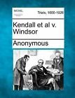 Kendall et al V. Windsor by Anonymous (Paperback / softback, 2012)