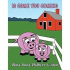 Is Come You Coming by Alma Anna Philbert-Linton (Paperback / softback, 2013)