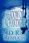 Shadow of Enchantment by D R Restuch (Paperback / softback, 2010)