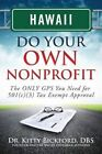 Hawaii Do Your Own Nonprofit: The Only GPS You Need for 501c3 Tax Exempt Approval by Dr Kitty Bickford (Paperback / softback, 2014)