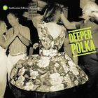 Deeper Polka: More Dance Music From the Midwest by Various Artists (CD, May-2002, Smithsonian Folkways Recordings)