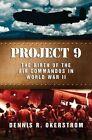 Project 9: The Birth of the Air Commandos in World War II by Dennis Okerstrom (Hardback, 2014)