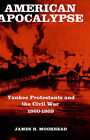 American Apocalypse: Yankee Protestants and the Civil War, 1860-69 by James H. Moorhead (Hardback, 1978)