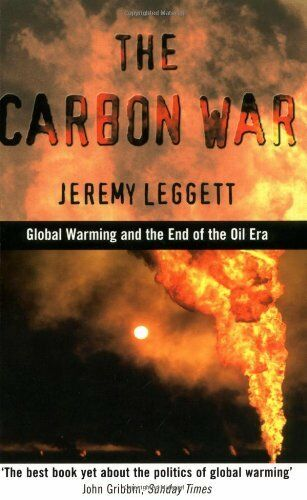 Carbon War: Global Warming and the End of the Oil Era by Jeremy Leggett