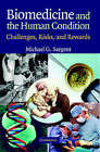 Biomedicine and the Human Condition: Challenges, Risks, and Rewards by Michael G. Sargent (Paperback, 2005)