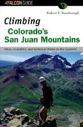 Climbing Colorado's San Juan Mountains [Regional Rock Climbing Series]  Rosebrou